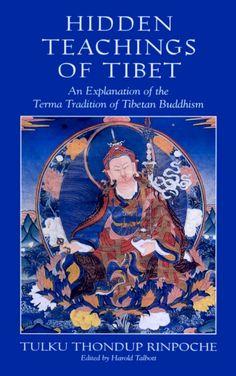 Hidden Teachings of Tibet - An Explanation of the Terma Tradition of #Tibetan #Buddhism — by Tulku Thondup