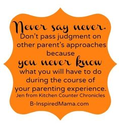 Never say never, Mamas! Great parenting advice from Jen of Kitchen Counter Chronicles at B-InspiredMama.com