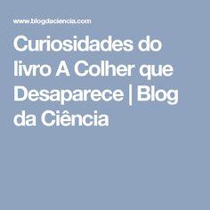 Curiosidades do livro A Colher que Desaparece | Blog da Ciência