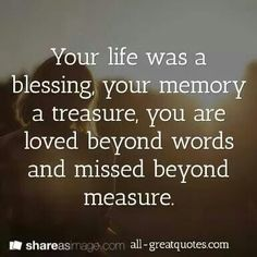 Your life was a blessing, your memory a treasure. You are loved beyond words, and missed beyond measure. I MISS YOU mum. Miss Mom, Miss You Dad, The Words, Life Quotes Love, Me Quotes, Qoutes, Quotes On Loss, Quotes On Death, Death Quotes Grieving
