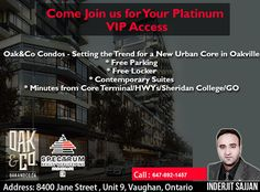 ***Come Join us for Your Platinum VIP Access*** Oak&Co Condos - Setting the Trend for a New Urban Core in Oakville * Free Parking * Free Locker * Contemporary Suites * Minutes from Core Terminal/HWYs/Sheridan College/GO Call: 647-892-1457 #Spectrum #Realtor #Inderjit #Project #Invest #Buy #Sell