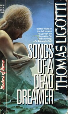 Too Much Horror Fiction: Songs of a Dead Dreamer by Thomas Ligotti (1985): Fascinating to Observe What the Mirror Does