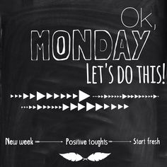 #Quote; Ok, monday let's do this! New week, positive thoughts, fresh start.