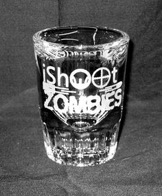 I Shoot Zombies Jumbo Etched Shot Glass by DunhamshireCreations, $5.95