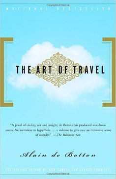 The Art of Travel is one of the best travel books of all time. For more awesome travel book suggestions click the pin.