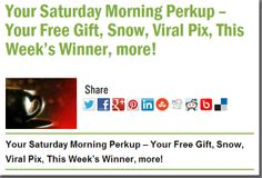 Your Saturday Morning Perkup – Your Free Gift, Snow, Viral Pix, This Week's Winner, more!