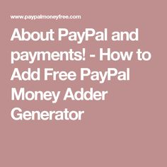 About PayPal and payments! - How to Add Free PayPal Money Adder Generator