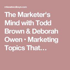 The Marketer's Mind with Todd Brown & Deborah Owen • Marketing Topics That…