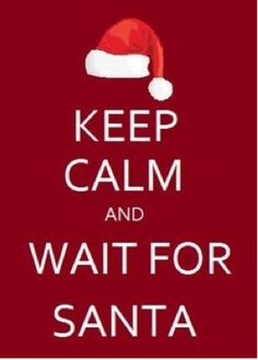 Keep Calm U0026 Wait For Santa Quote