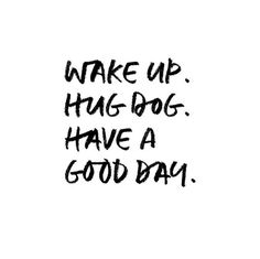 Wake Up. Have A Good Day. Dog Quote Typography Art Print - Funny Dog Quotes - The post Wake Up. Have A Good Day. Dog Quote Typography Art Print appeared first on Gag Dad. Dog Quotes Love, Good Day Quotes, Dog Quotes Funny, Quote Of The Day, Quotes To Live By, Best Quotes, Quotes About Dogs, Wake Up Quotes, Dog Sayings