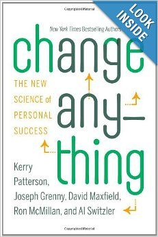 Change Anything: The New Science of Personal Success: Kerry Patterson, Joseph Grenny, David Maxfield, Ron McMillan, Al Switzler
