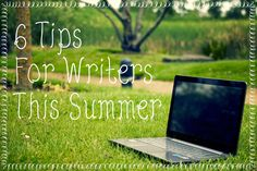6 Tips for Writers This Summer | Through the Eyes of a Pen
