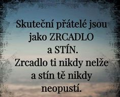 Real friends are like MIRROR and SHADOW.- Skuteční přátelé jsou jako ZRCADLO a STÍN. Zrcadlo ti nikdy nelže a stín… Real friends are like MIRROR and SHADOW. The mirror never lies to you and the shadow never leaves you. My Life Quotes, Story Quotes, Sad Quotes, Friends Are Like, Real Friends, Words Can Hurt, Cool Words, Quote Citation, True Words