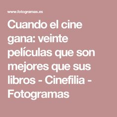 Cuando el cine gana: veinte películas que son mejores que sus libros - Cinefilia - Fotogramas