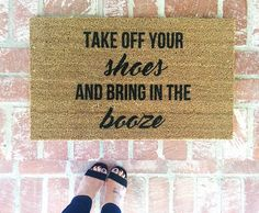 """Take off your shoes and bring in the booze"" Door mat, Doormats, Home and Living, Coir, Rugs Cool Doormats, Funny Doormats, Shoes Off Sign, Front Door Mats, Front Doors, Front Porch, College House, Take Off Your Shoes, Painting Trim"