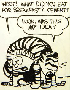 Calvin and Hobbes, Throwback Thursday! - Woof! What did you eat for breakfast? Cement?