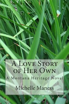 A Love Story of Her Own (A Montana Heritage Novel) (Volume Childrens Ebooks, Short Stories For Kids, Montana, Love Story, Kindle, Literature, Fiction, Novels, Reading