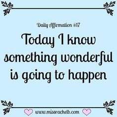 Today I know something wonderful is going to happen! It already has. And it just keeps getting better.