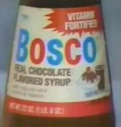 """There was a song we used to sing: """"I like Bosco, it's the drink for me.  Mother put it in my milk and tried to poison me."""""""