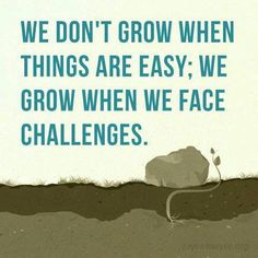 We don't grow when things are easy we grow when we face challenges | Anonymous ART of Revolution