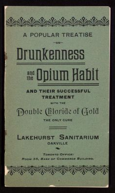 A popular treatise on drunkenness and the opium habit and their successful treatment with the double chloride of gold, the only cure.