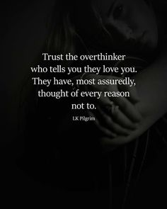 Relationship quotes Quotes Love quotes Inspirational quotes Be yourself quotes Me quotes - Trust the overthinker who tells you they love you They have most assuredly th - Trust the overthinker who tells you they love you Deep Quotes, Wisdom Quotes, True Quotes, Words Quotes, Quotes Quotes, Happiness Quotes, Love Quotes For Him, Great Quotes, Quotes To Live By