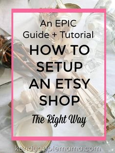 An EPIC Guide + Tutorial on How to Set Up an Etsy Shop - the right way!
