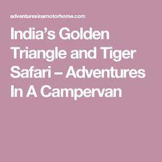 India's Golden Triangle and Tiger Safari – Adventures In A Campervan Train Tour, Safari Adventure, Golden Triangle, Campervan, India, Japan, Goa India, Japanese Dishes