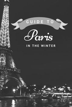 A complete guide to Paris in the winter! xo, chelsea catherine gives ideas for what to pack, where to eat, where to stay and what to do while visiting Paris in November, December, January, February or March!