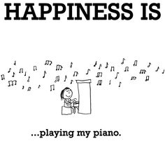 """Happiness is...playing my piano"" m"
