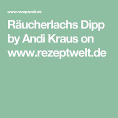 Räucherlachs Dipp by Andi Kraus on www.rezeptwelt.de