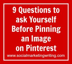 9 Questions to ask Yourself Before Pinning an Image on Pinterest - helpful tips from @Social Marketing Writing