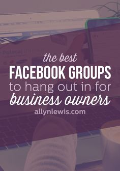 The Best Facebook Groups to Hangout in if You're an Entrepreneur or Creative Business Owner // allynlewis.com