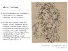 Automatism• Automatic drawing was developed by  the surrealists, as a means of  expressing the subconscious.• In automatic...