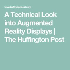 A Technical Look into Augmented Reality Displays | The Huffington Post