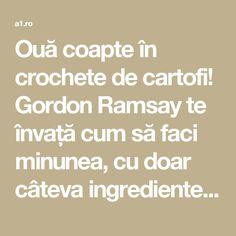 Ouă coapte în crochete de cartofi! Gordon Ramsay te învață cum să faci minunea, cu doar câteva ingrediente! | Retete a1.ro