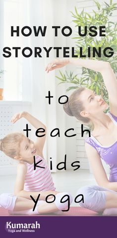 How to Use Storytelling to teach kids yoga | Have fun and get exercise at the same time with your students or kids | Use yoga to keep students active | tell a story using poses to teach yoga