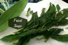 Fried sage leaves are a gourmet snack. They are a lovely embellishment to cheese or meat platters. And they're a special garnish for soups, stews or casseroles. Seasoned with coarse sea salt, my favorite way…