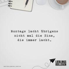 Visual Statements®️️ Montags lacht übrigens nicht mal die Eine, die immer lacht. Sprüche / Zitate / Quotes / Lieblingskollegen / Office / arbeiten / Kollegen / Chef / lustig / Alltag / Büro / Arbeit / Kaffee / Feierabend