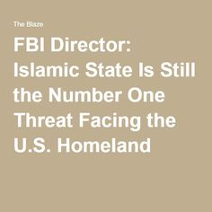 FBI Director: Islamic State Is Still the Number One Threat Facing the U.S. Homeland