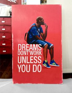 Dreams don'twork unless you do