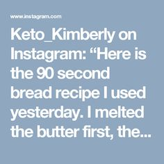 """Keto_Kimberly on Instagram: """"Here is the 90 second bread recipe I used yesterday. I melted the butter first, then added the dry ingredients and mixed well, then…"""""""
