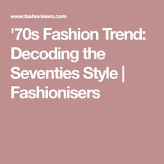 '70s Fashion Trend: Decoding the Seventies Style | Fashionisers