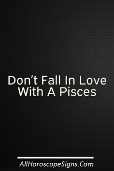 Don't fall in love with a Pisces. They'll be the type who touch you without even using their hands. They'll be the type who understand without using words. They have an ability to read people better than anyone. And you'll wonder how they know. It's a look. It's body language. It's the little things they…