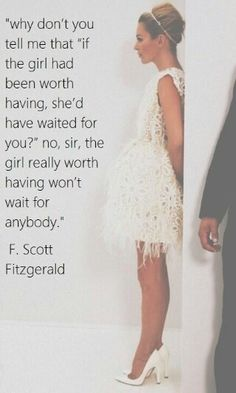 The girl really worth having won't wait for anybody.