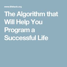 The Algorithm that Will Help You Program a Successful Life
