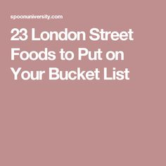 23 London Street Foods to Put on Your Bucket List