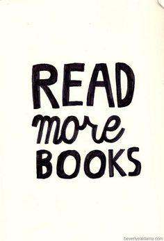 Read more books! #books #reading #bibliophilia #literacy