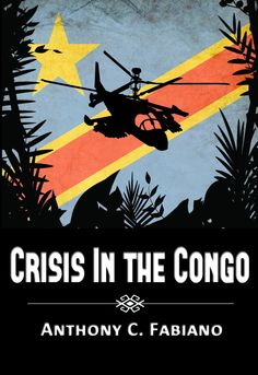 Crisis in the Congo by Anthony C. Fabiano