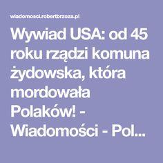 Wywiad USA: od 45 roku rządzi komuna żydowska, która mordowała Polaków! - Wiadomości - Polski Portal Informacyjny Portal, Usa, Historia, U.s. States